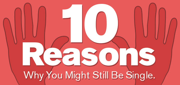 10 reasons why you might still be single.