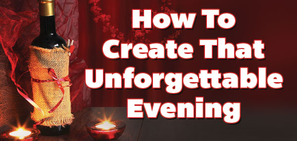 How to create that unforgettable evening.