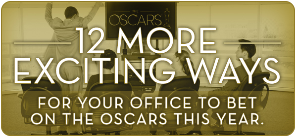 12 more exciting ways for your office to bet on the Oscars this year.