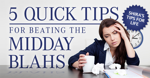5 quick tips for beating the midday blahs.