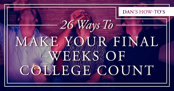 26 ways to make your final weeks of college count.