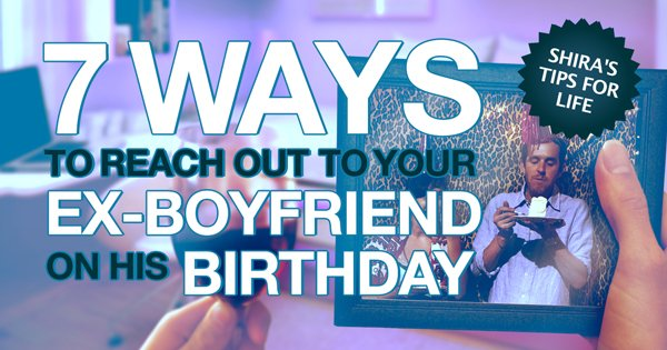 7 ways to reach out to your ex boyfriend on his birthday 7 ways to reach out to your ex boyfriend on his birthday bookmarktalkfo Choice Image