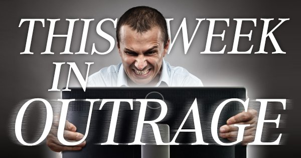 This Week In Outrage - What the Internet is really pissed off about right now.