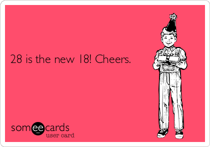 28 Is The New 18 Cheers