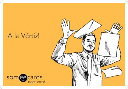 ¡A la Vértiz!