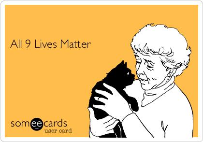 All 9 Lives Matter
