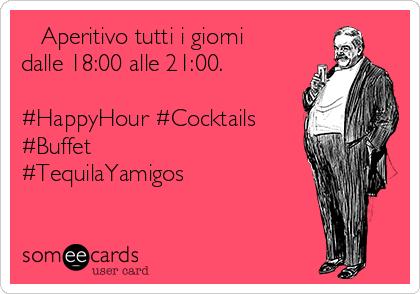 Aperitivo tutti i giorni dalle 18:00 alle 21:00.  #HappyHour #Cocktails #Buffet #TequilaYamigos