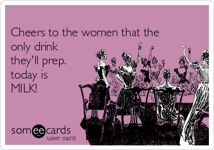 Cheers to the women that the only drink they'll prep. today is MILK!