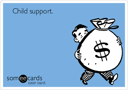Child support.