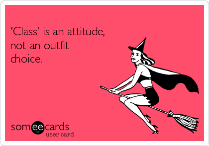 'Class' is an attitude, not an outfit choice.