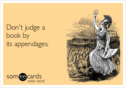 Don't judge a book by its appendages.
