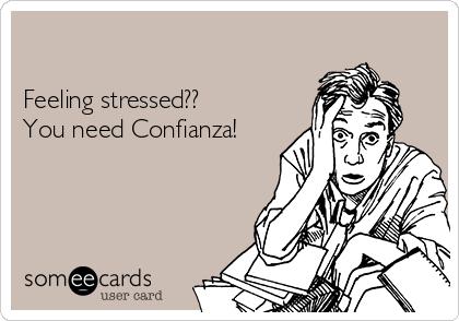 Feeling stressed?? You need Confianza!