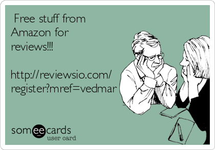 Free stuff from Amazon for reviews!!!  http://reviewsio.com/ register?mref=vedmar