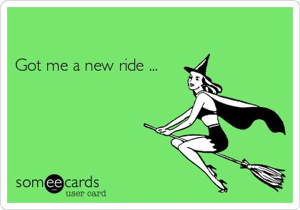 Got me a new ride ...