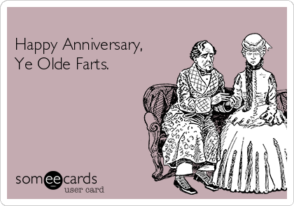 Happy Anniversary, Ye Olde Farts.