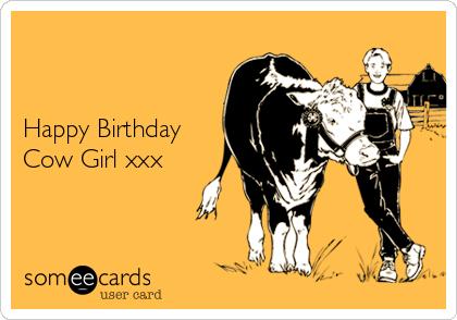 Happy Birthday Cow Girl xxx