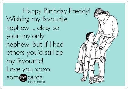 Happy Birthday Freddy Wishing My Favourite Nephew Okay So Your Only