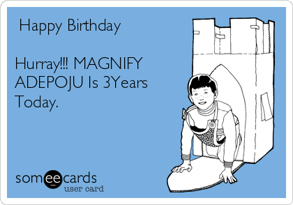 Happy Birthday  Hurray!!! MAGNIFY ADEPOJU Is 3Years Today.