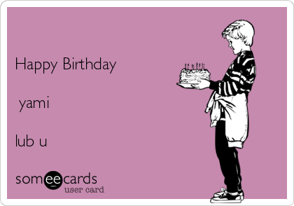 Happy Birthday    yami  lub u