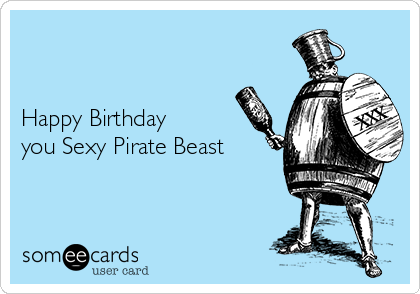 Happy Birthday you Sexy Pirate Beast Birthday Ecard