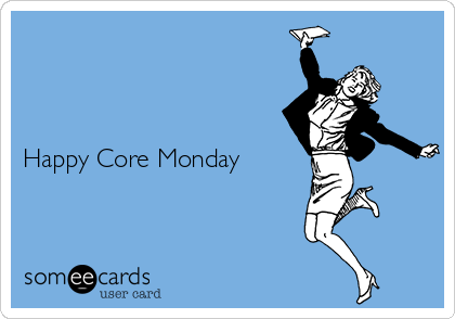 Happy Core Monday