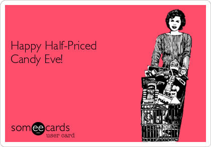 Happy Half-Priced Candy Eve!