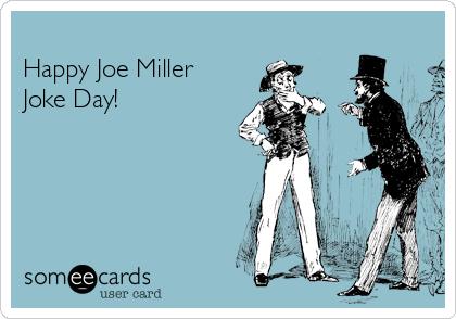 Happy Joe Miller  Joke Day!