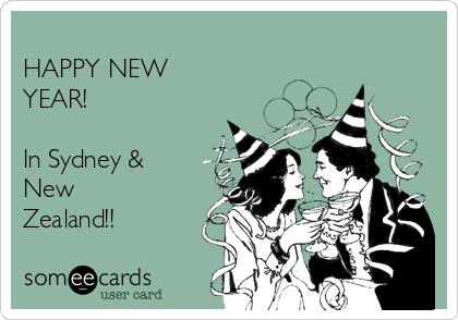 HAPPY NEW YEAR!  In Sydney &  New Zealand!!