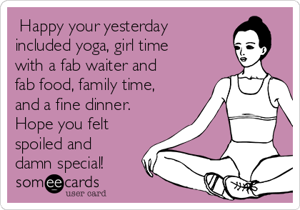 Happy Your Yesterday Included Yoga Girl Time With A Fab Waiter And Food