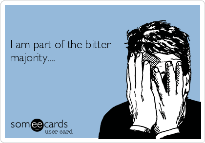 I am part of the bitter majority....