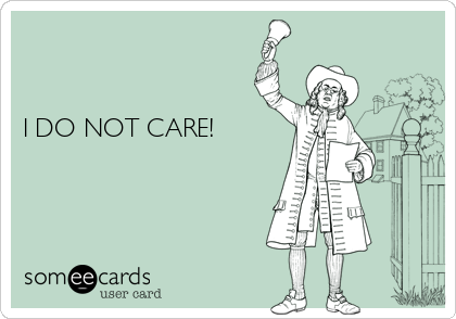 I DO NOT CARE!