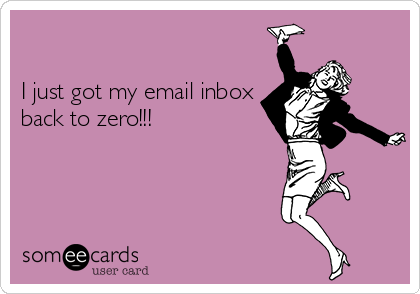 I just got my email inbox back to zero!!!