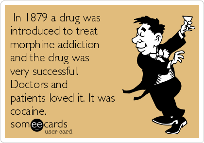 In 1879 a drug was introduced to treat morphine addiction and the drug was very successful. Doctors and patients loved it. It was cocaine.