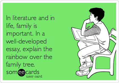 In literature and in life, family is important. In a well-developed essay, explain the rainbow over the family tree.