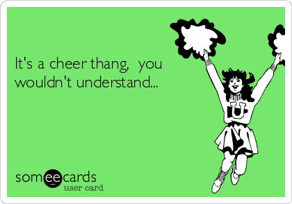 It's a cheer thang,  you wouldn't understand...