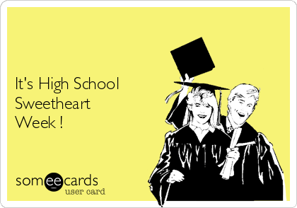 It's High School Sweetheart Week !