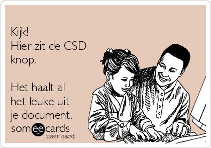 Kijk! Hier zit de CSD  knop.   Het haalt al het leuke uit je document.
