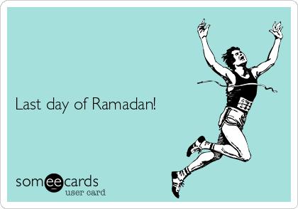 Last day of Ramadan!