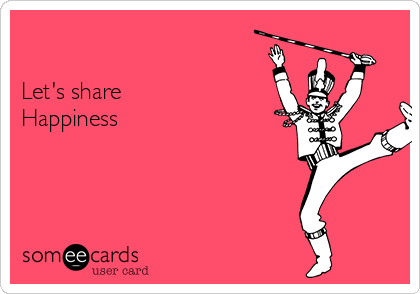 Let's share  Happiness