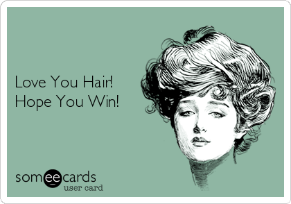 Love You Hair! Hope You Win!