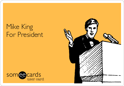 Mike King  For President
