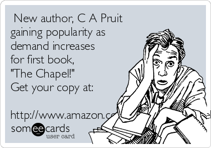 "New author, C A Pruit gaining popularity as demand increases for first book, ""The Chapel!"" Get your copy at:  http://www.amazon.com/Chapel-C-Pruit-ebook/dp/B00OWLR89E"