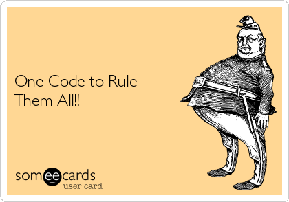 One Code to Rule Them All!!