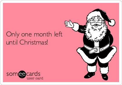 Only one month left until Christmas!