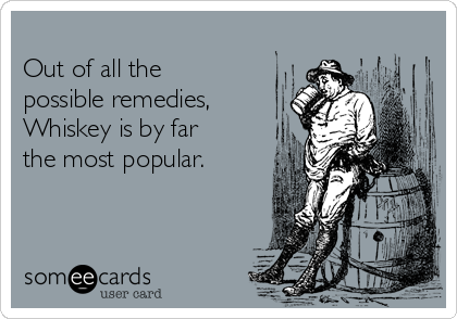 Out of all the  possible remedies, Whiskey is by far the most popular.