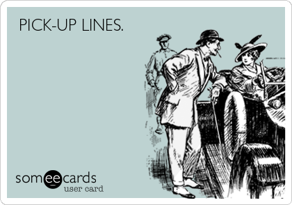 PICK-UP LINES.