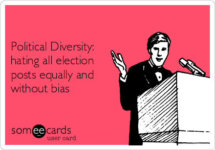 Political Diversity: hating all election posts equally and without bias