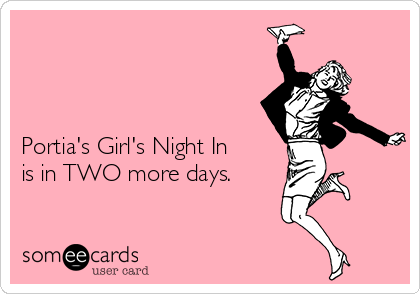 Portia's Girl's Night In is in TWO more days.