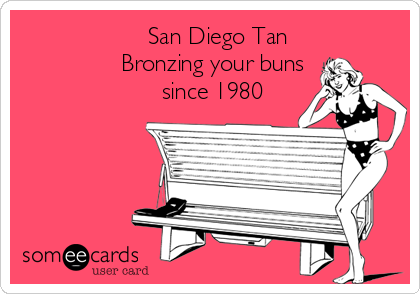 San Diego Tan                Bronzing your buns                      since 1980