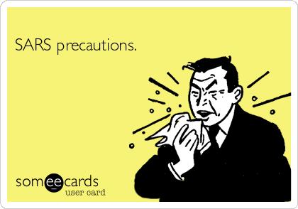 SARS precautions.